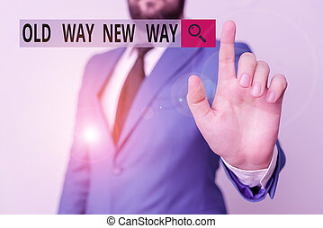 Text sign showing Old Way New Way. Conceptual photo The different way to fulfill the desired purposes Businessman with pointing finger in front of him.