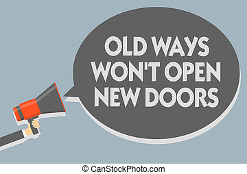 Text sign showing Old Ways Won t not Open New Doors. Conceptual photo be different and unique to Achieve goals Man holding megaphone loudspeaker speech bubble message speaking loud.