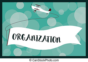 Text sign showing Organization. Conceptual photo Organized group of showing with a particular purpose Business
