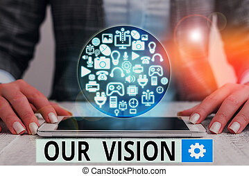 Text sign showing Our Vision. Conceptual photo serves as clear guide for choosing current and future actions.