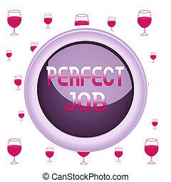 Text sign showing Perfect Job. Conceptual photo a job that ...
