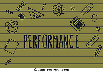 Text sign showing Performance. Conceptual photo Act of presenting a play concert entertainment Performing task