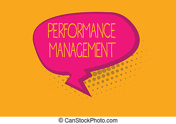 Text sign showing Performance Management. Conceptual photo Improve Employee Effectiveness overall Contribution