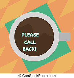 Text sign showing Please Call Back. Conceptual photo invitation to return for second audition or interview Top View of Drinking Cup Filled with Beverage on Color Paper photo.
