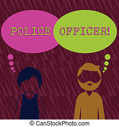 Text sign showing Police Officer. Conceptual photo a demonstrating who is an officer of the law enforcement team Bearded Man and Woman Faceless Profile with Blank Colorful Thought Bubble.