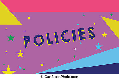 Text sign showing Policies. Conceptual photo course or principle of action adopted or proposed by organization