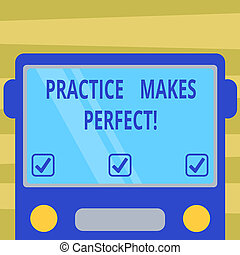 Text sign showing Practice Makes Perfect. Conceptual photo Regular exercise of skill to become expert in it Drawn Flat Front View of Bus with Blank Color Window Shield Reflecting.