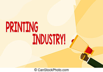 Text sign showing Printing Industry. Conceptual photo industry involved in production of printed matter Hand Holding Megaphone with Blank Wide Beam for Extending the Volume Range.
