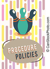 Text sign showing Procedure Policies. Conceptual photo Steps to Guiding Principles Rules and Regulations
