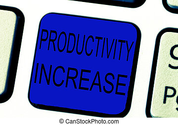 Text sign showing Productivity Increase. Conceptual photo get more things done Output per unit of Product Input