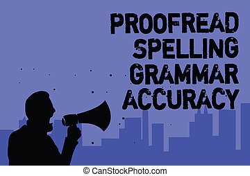 Text sign showing Proofread Spelling Grammar Accuracy. ...