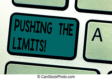 Text sign showing Pushing The Limits. Conceptual photo test boundaries of what safe or acceptable in situation Keyboard key Intention to create computer message pressing keypad idea