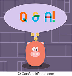 Text sign showing Q And A. Conceptual photo defined as questions being asked and answers Color Speech Bubble with Gold Euro Coins on its Tail Pointing to Piggy Bank.