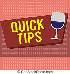 Text sign showing Quick Tips. Conceptual photo small but particularly useful piece of practical advice Halftone Goblet Glassware Half filled with Wine on Rectangular shape Form.