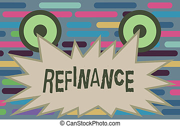 Text sign showing Refinance. Conceptual photo Finance again Replacement of existing debt with another one