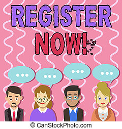 Text sign showing Register Now. Conceptual photo official list or record for showing or things into forum Group of Business People with Blank Color Chat Speech Bubble with Three Dots.