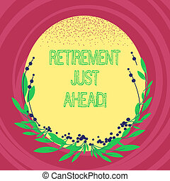 Text sign showing Retirement Just Ahead. Conceptual photo fact of leaving one s is job and ceasing to work Blank Color Oval Shape with Leaves and Buds as Border for Invitation.