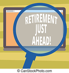 Text sign showing Retirement Just Ahead. Conceptual photo fact of leaving one s is job and ceasing to work Magnifying Glass Enlarging Tablet Blank Color Screen photo text Space.