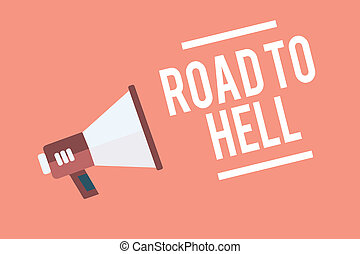 Text sign showing Road To Hell. Conceptual photo Extremely dangerous passageway Dark Risky Unsafe travel Megaphone loudspeaker pink background important message speaking loud.
