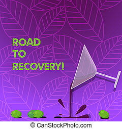 Text sign showing Road To Recovery. Conceptual photo way or process of becoming healthy again with time Cocktail Wine Glass Pouring Liquid with Splash Grapes and Shadow photo.