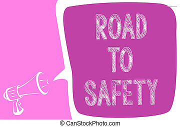 Text sign showing Road To Safety. Conceptual photo Secure travel protect yourself and others Warning Caution Megaphone loudspeaker speech bubble important message speaking out loud.