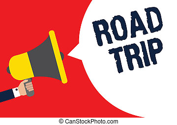 Text sign showing Road Trip. Conceptual photo Roaming around places with no definite or exact target location Man holding megaphone loudspeaker speech bubble message speaking loud.