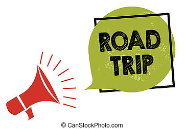 Text sign showing Road Trip. Conceptual photo Roaming around places with no definite or exact target location Megaphone loudspeaker speaking loud screaming frame green speech bubble.