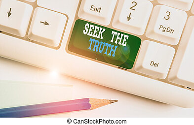 Text sign showing Seek The Truth. Business photo showcasing Looking for the real facts Investigate study discover White pc keyboard with empty note paper above white background key copy space