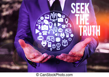 Text sign showing Seek The Truth. Business photo showcasing Looking for the real facts Investigate study discover