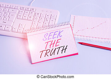 Text sign showing Seek The Truth. Business photo showcasing Looking for the real facts Investigate study discover Paper blue desk computer keyboard office study notebook chart numbers memo