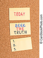Text sign showing Seek The Truth. Business photo showcasing Looking for the real facts Investigate study discover Vertical empty sticker reminder memo square billboard corkboard desk paper