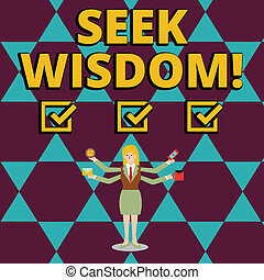 Text sign showing Seek Wisdom. Conceptual photo ability to think act using knowledge experience understanding Businesswoman with Four Arms Extending Sideways Holding Workers Needed Item.