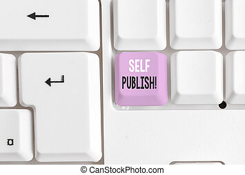 Text sign showing Self Publish. Conceptual photo writer publish piece of ones work independently at own expense White pc keyboard with empty note paper above white background key copy space.