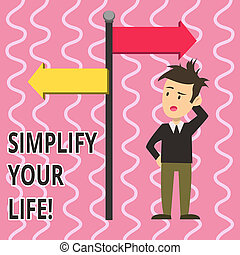 Text sign showing Simplify Your Life. Conceptual photo focused on important and let someone worry about less ones Man Confused with the Road Sign Arrow Pointing to Opposite Side Direction.