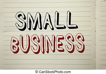 Text sign showing Small Business. Conceptual photo Little Shop Starting Industry Entrepreneur Studio Store written on Notebook Book.