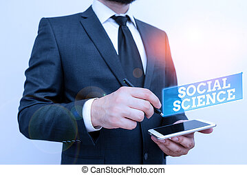 Text sign showing Social Science. Business photo text scientific study of huanalysis society and social relationships Male human wear formal work suit hold smart hi tech smartphone use one hand