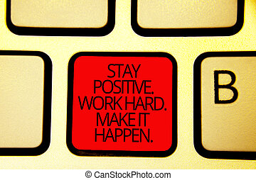 Text sign showing Stay Positive. Work Hard. Make It Happen.. Conceptual photo Inspiration Motivation Attitude Keyboard red key Intention create computer computing reflection document.