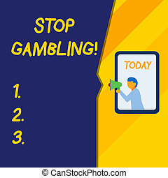 Text sign showing Stop Gambling. Conceptual photo stop the urge to gamble continuously despite harmful costs.