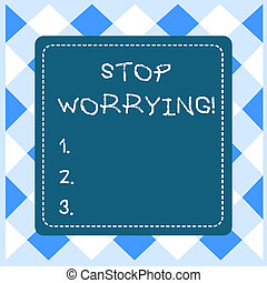 Text sign showing Stop Worrying. Business photo showcasing stop thinking about something bad that happened in the past Dashed Stipple Line Blank Square Colored Cutout Frame Bright Background