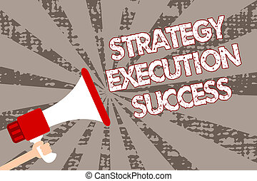 Text sign showing Strategy Execution Success. Conceptual photo putting plan or list and start doing it well Man holding megaphone loudspeaker grunge gray rays important messages.