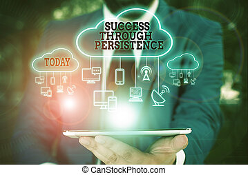 Text sign showing Success Through Persistence. Conceptual...