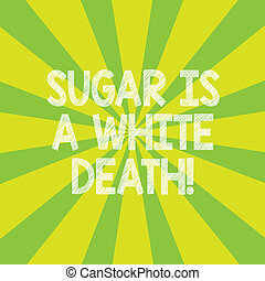 Text sign showing Sugar Is A White Death. Conceptual photo Sweets are dangerous diabetes alert unhealthy foods Sunburst photo Two Tone Rays Explosion Effect for Poster Announcement.