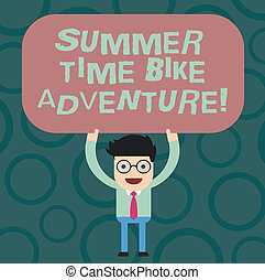 Text sign showing Summer Time Bike Adventure. Conceptual photo Riding bikes during sunny season of the year Man Standing Holding Above his Head Blank Rectangular Colored Board.