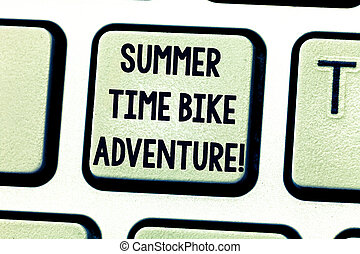 Text sign showing Summer Time Bike Adventure. Conceptual photo Riding bikes during sunny season of the year Keyboard key Intention to create computer message pressing keypad idea.
