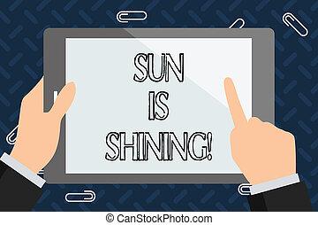 Text sign showing Sun Is Shining. Conceptual photo Beautiful sunshine Enjoying hot summer days Natural landscape.