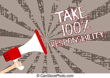 Text sign showing Take 100 Responsibility.. Conceptual photo...