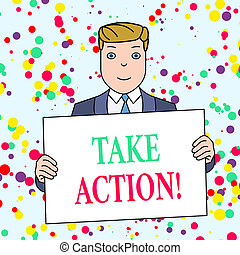Text sign showing Take Action. Conceptual photo do something official or concerted to achieve aim with problem Smiling Man Holding Formal Suit Big Blank Poster Board in Front of Himself.