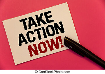 Text sign showing Take Action Now Motivational Call. Conceptual photo Urgent Move Start Promptly Immediate Begin Text two Words notes written note paper black pen message pink background.