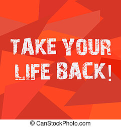 Text sign showing Take Your Life Back. Conceptual photo Have a balanced lifestyle motivation to keep going Uneven Shape Multi Tone Mosaic Blank Copy Space for Poster Wallpaper Ads.