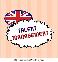 Text sign showing Talent Management. Conceptual photo Acquiring hiring and retaining talented employees